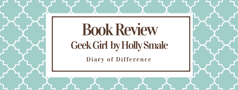 geek girl by holly smale books book review blog blogging blogger diaryofdifference diary of difference