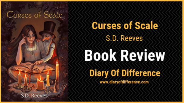 curses of scale s.d. reeves book review diaryofdifference www.diaryofdifference.com goodreads novel book books love adventure thriller young adult middle grade school