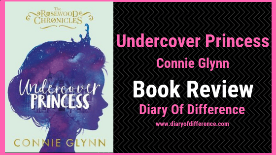 undercover princess connie glynn rosewood chronicles book review books blog diary of difference blogging wordpress princess disney love