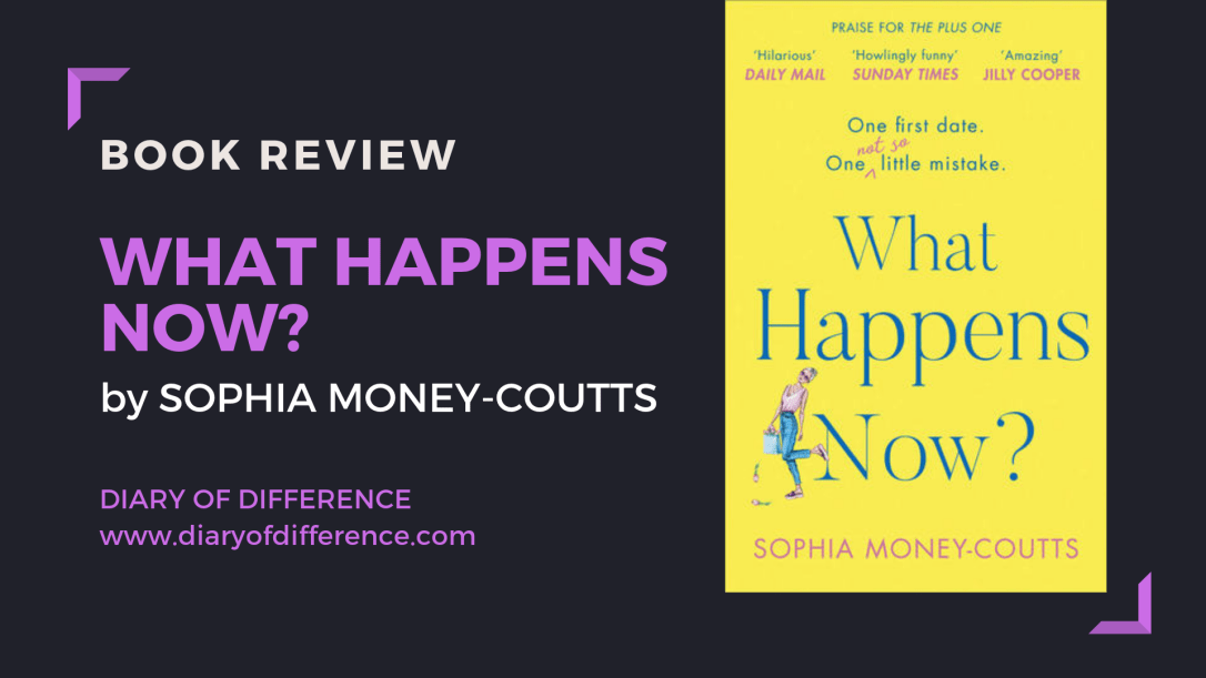 What happens now? by Sophia Money-Coutts the plus one hq stories harpercollins harper collins book books book review goodreads netgalley blog tour publishing day diary of difference diaryofdifference