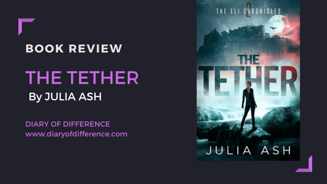 the tether julia ash book review books blog blogging diary of difference diaryofdifference the ELI chronicles the one and only goodreads bestseller usa