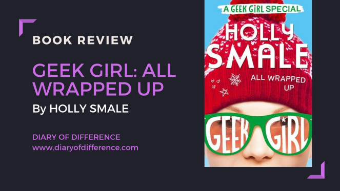 geek girl: all wrapped up holly smale geek girl series christmas nerd love romance harper collins goodreads blog book review books diary of difference diaryofdifference