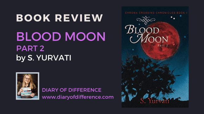 blood moon part 2 chroma chronicles s yurvati book review books reading blog blogging wordpress diaryofdifference diary of difference