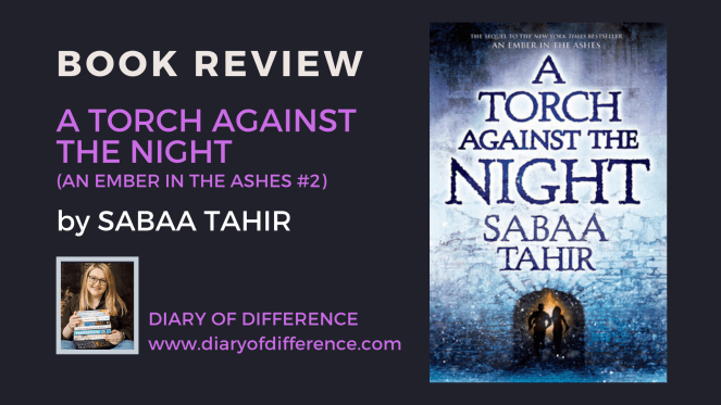 A Torch Against the Night (An Ember in the Ashes #2) by Sabaa Tahir book review books goodreads reading blog blogging diary of difference diaryofdifference