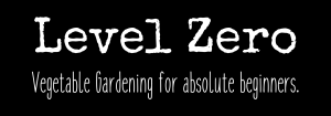Level Zero is for absolute beginner gardeners