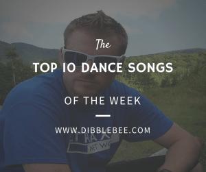The 10 dance songs of week dibblebee