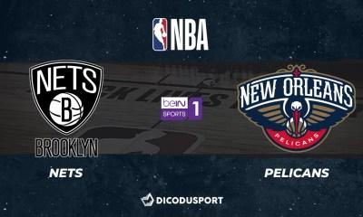 NBA notre pronostic pour Brooklyn Nets - New Orleans Pelicans