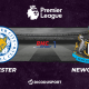 Pronostic Leicester - Newcastle, 35ème journée de Premier League