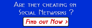 Are they cheating on Social Networks? Find out now.
