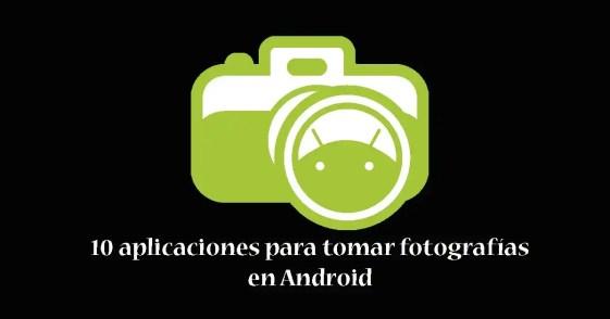 aplicaciones para tomar fotografías en android