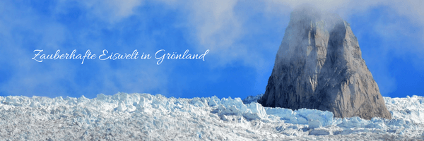 Zauberhafte Eiswelt Grönland