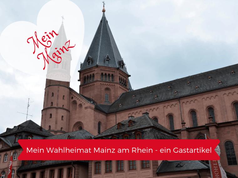 Meine Wahlheimat Mainz am Rhein und warum sie das ist