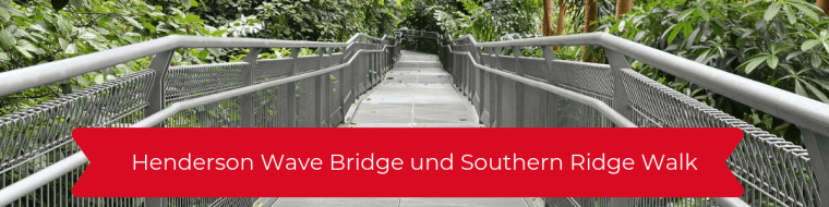 Henderson Wave Bridge und Southern Ridge Walk