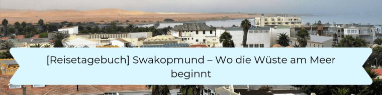 Reisetagebuch 5 Swakopmund - Wo die Wüste am Meer beginnt