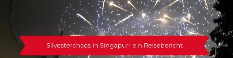 Silvesterchaos in Singapur - ein Reisebericht