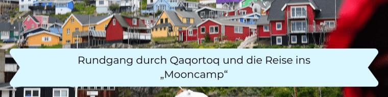 Rundgang durch Qaqortoq und die Reise ins Mooncamp