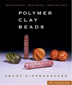 """""""Polymer Clay Beads: Techniques, Projects, Inspiration"""" by Grant Diffendaffer"""