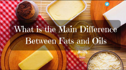 Differences between Fats and Oils