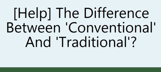 Difference between Conventional and Traditional