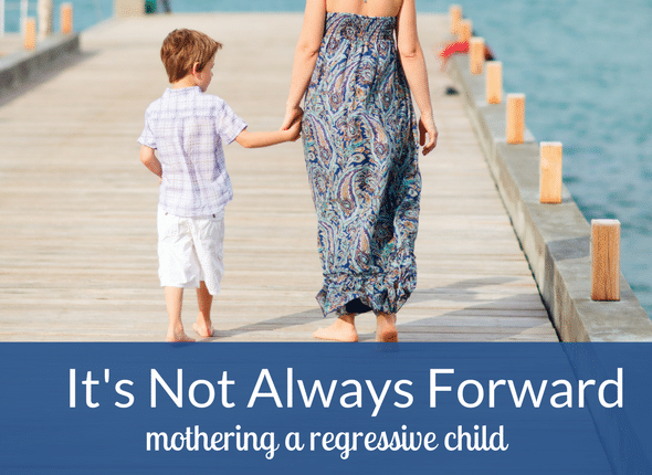 It's Not Always Forward – mothering a regressive child