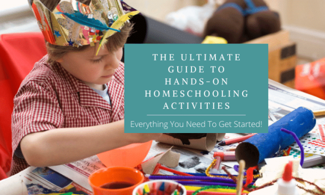 The Ultimate Guide To Hands-On Homeschooling Activities: Everything You Need To Get Started