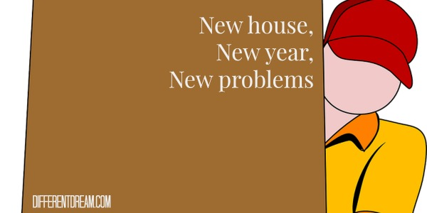 New House, New Year, New Problems