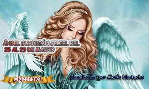 ÁNGEL GUARDIÁN JELIEL DEL 25 AL 29 DE MARZO