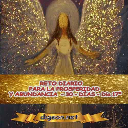 RETO DIARIO PARA LA PROSPERIDAD Y ABUNDANCIA DÍA 17