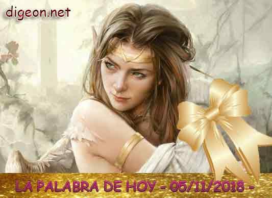 LA PALABRA DE HOY 05/11/2018 - También hace que tomemos unos segundos para REFLEXIONAR SOBRE EL EVANGELIO DEL DÍA DE HOY 05/11/2018.