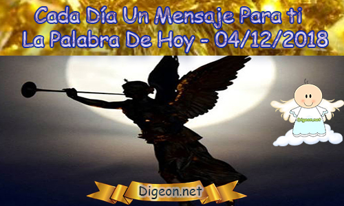 CADA DÍA UN MENSAJE PARA TI - LA PALABRA DE HOY04/12/2018