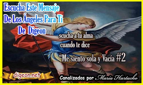 """MENSAJES DE LOS ÁNGELES PARA TI - Digeon - ARCÁNGEL MIGUELESCUCHA A TU ALMA CUANDO TE DICE """"ME SIENTO SOLA Y VACÍA"""
