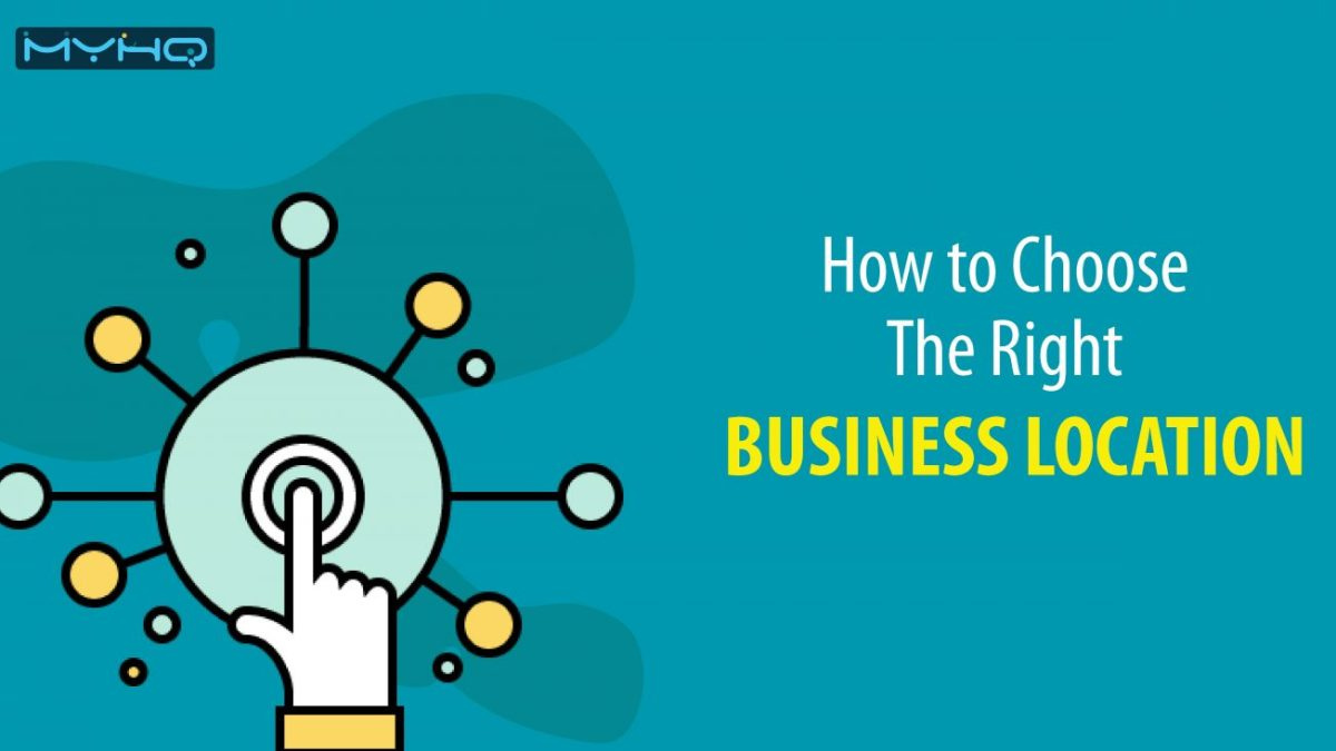9 Factors That'll Help You Choose The Right Business Location