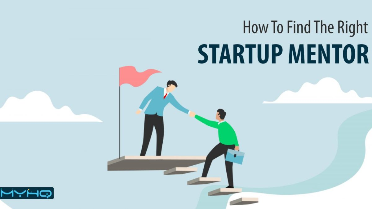 7 Ways To Find The Right Startup Mentor Who Can Help You Scale