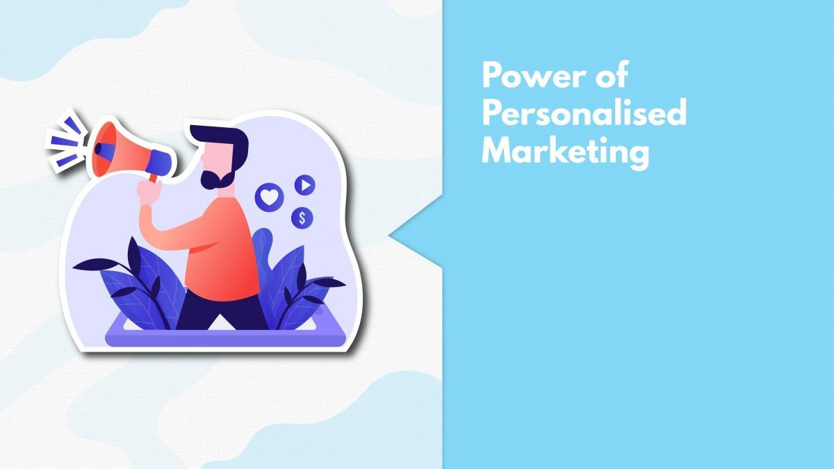 The Real Power Of Personalised Marketing & How Can Brands Ace It