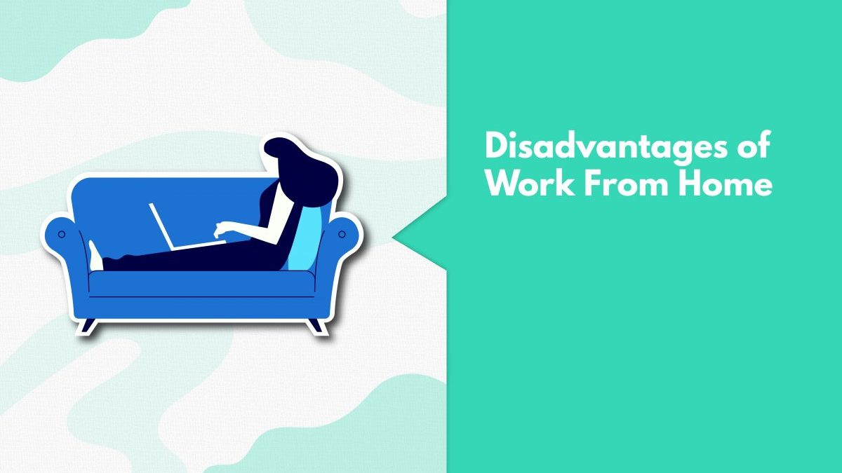 Top 9 Disadvantages Of Working From Home That Everyone Should Know