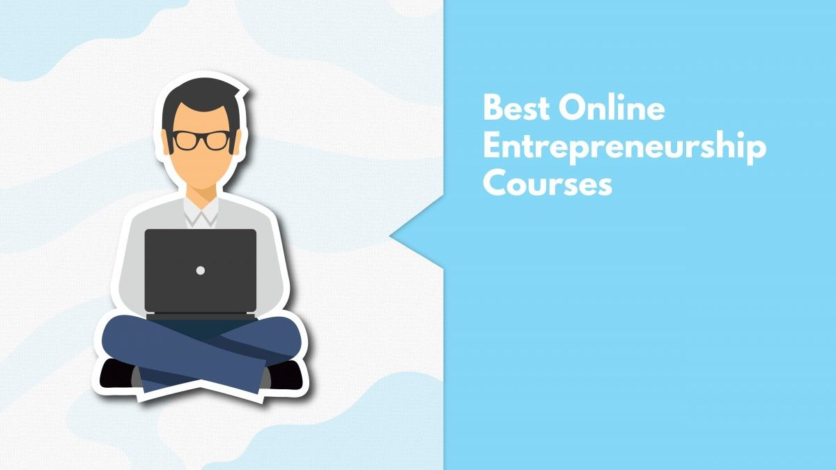 11 Best Online Entrepreneurship Courses For First Time Startup Founders