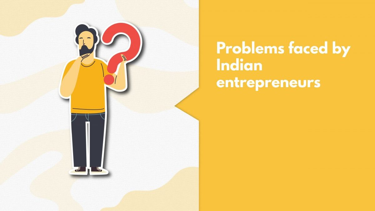 Top 7 Problems Faced By Entrepreneurs While Starting A Startup In India