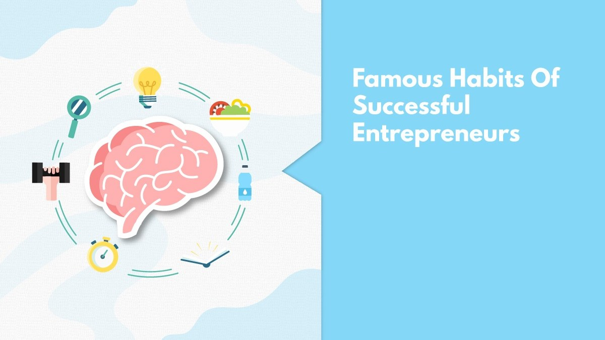 9 Habits Of Successful Entrepreneurs That Make Them Who They Are