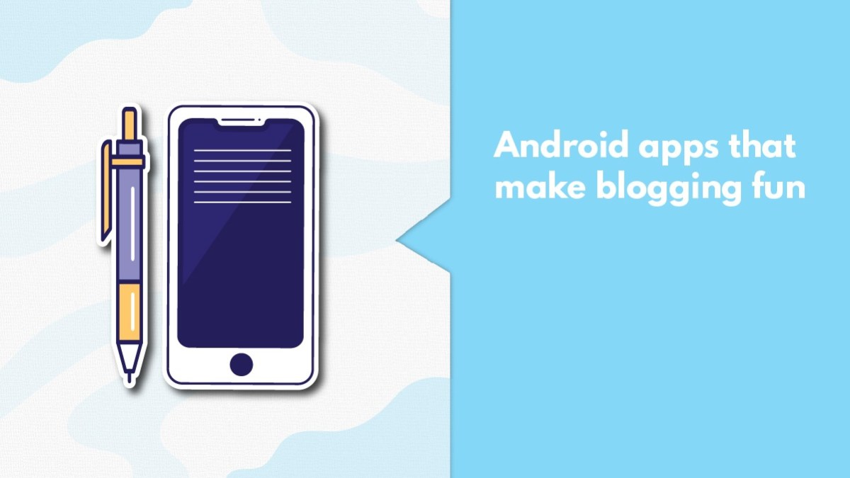 10 Best Android Apps For Bloggers To Make Blogging Easier & Fun