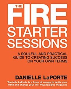 The Fire Starter Sessions Danielle LaPorte how to start your own business