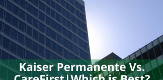 Kaiser Permanente Vs CareFirst Which is Best