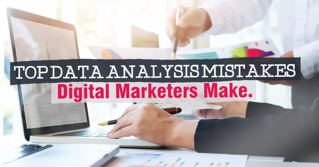 Top Data Analysis Mistakes Digital Marketers Make