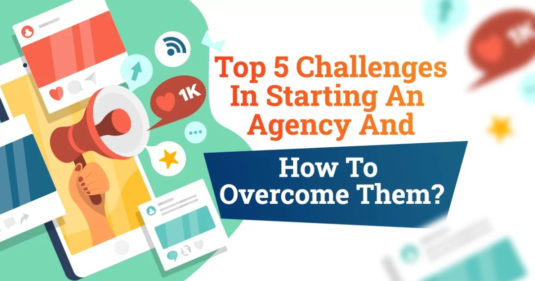 Top 5 Challenges In Starting An Agency And How To Overcome Them?