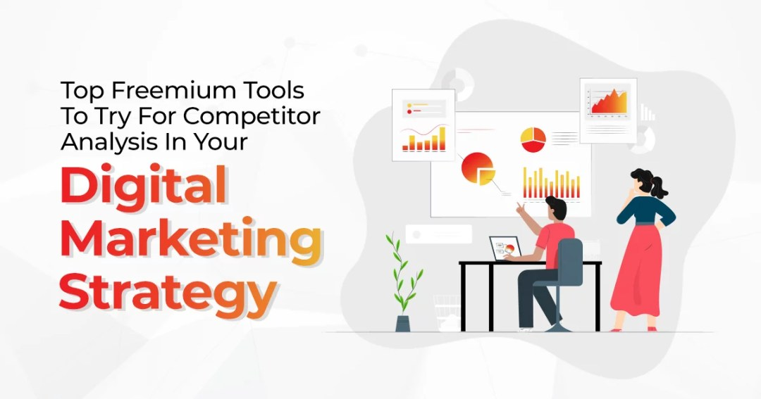 Top Freemium Tools To Try For Competitor Analysis In Your Digital Marketing Strategy