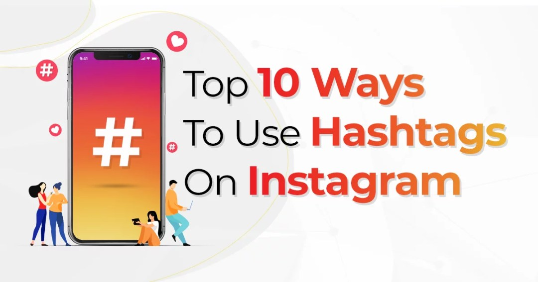 Top 10 Ways To Use Hashtags On Instagram