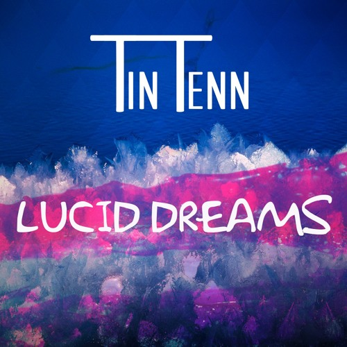 Tin Tenn - Lucid Dreams