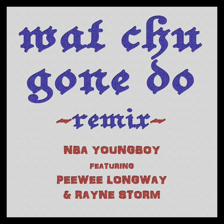 NBA Youngboy - Wat Chu Gone Do (Remix) ft. Peewee Longway & Rayne Storm