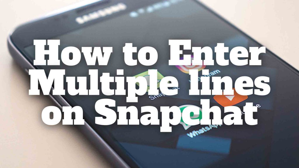 How to Enter Multiple lines on Snapchat