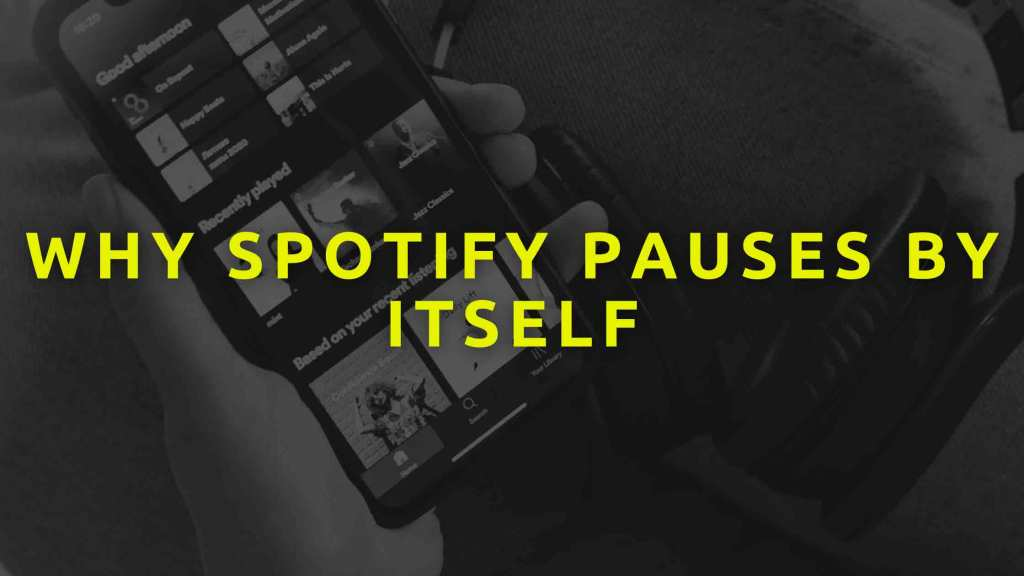 Why Spotify pauses by itself