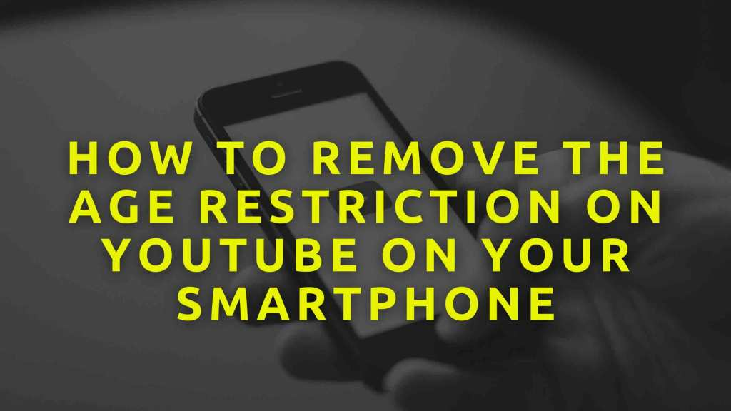 How-To-Remove-The-Age-Restriction-On-Youtube-On-Your-SmartPhone